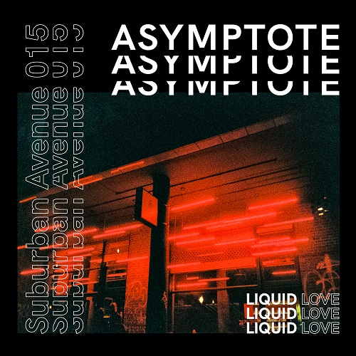 Liquid Love - Asymptote - Suburban Avenue